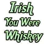 Irish  you were Whiskey