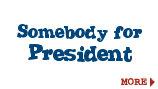 Somebody for President