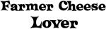 Farmer Cheese lover