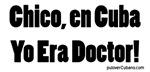 Chico, En Cuba Yo Era Doctor!