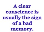 A clear conscience is usually the sign of a bad me