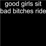 good girls sit, bad bitches ride