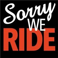 Sorry We Ride