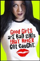 Good Girls Are Bad Girls That Never Got Caught