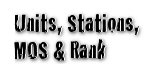 Units, Stations, MOS & Rank
