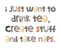 Drink Tea, Create Stuff, Take Naps
