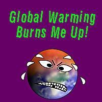 Global Warming Burns Me Up
