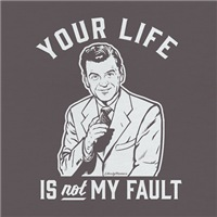 Your Life Is Not My Fault