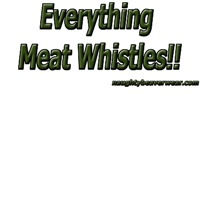 Everything Meat Whistles!!