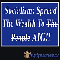 Socailism: Spread The Wealth To AIG!!