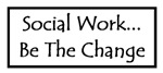 Social Work... Be The Change