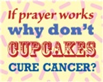 If Prayer Works, Why Don't Cupcakes Cure Cancer?