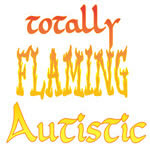 Totally Flaming Autistic