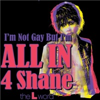 L Word All In for Shane