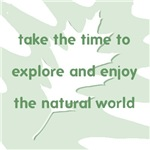 Take the time to enjoy and explore nature...
