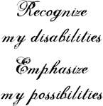 Recognize my disability, emphasize my possibities