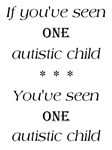 If you've seen one autistic child - You've seen on