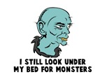 I still look under my bed for monsters