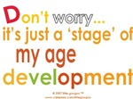 DON'T WORRY IT'S JUST A PHASE OF MY AGE DEVELOPMEN