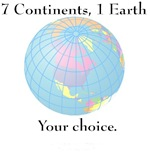 7 CONTINENTS, 1 EARTH....YOUR CHOICE.
