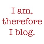 I am, therefore I blog