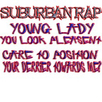 Suburban rap: Young lady you look pleasent