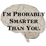 I'm Probably Smarter Than You