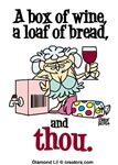 A box of wine, a loaf of bread and thou.