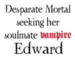 Deperate Mortal seeking for Edward