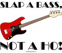 Slap A Bass, Not A Ho!
