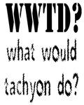 what would tachyon do? WWTD?