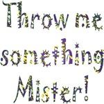 throw me something Mister!