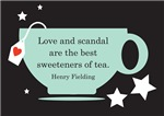 Love & Scandal Tea Quote - Henry Fielding