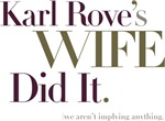 Rove's Wife Did It