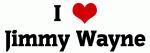 I Love Jimmy Wayne
