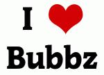 I Love Bubbz