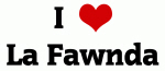 I Love La Fawnda