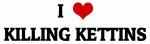 I Love KILLING KETTINS