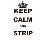 KEEP CALM AND STRIP