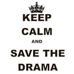 KEEP CALM AND SAVE THE DRAMA