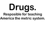 DRUGS-RESPONSIBLE FOR TEACHING AMERICA THE METRIC