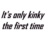 It's Only Kinky The First Time