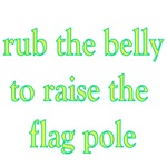 Rub The Belly To Raise The Flag Pole