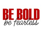 Be Bold. Be Fearless.