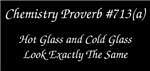 Hot Glass Chemistry Proverb