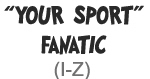 Sport Fanatic (I-Z)