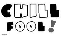 Chill Fool!