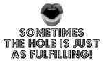 SOMETIMES THE HOLE IS JUST AS FULFILLING