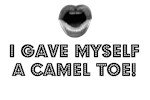 I GAVE MYSELF A CAMEL TOE!