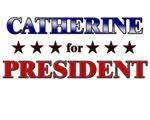 CATHERINE for president